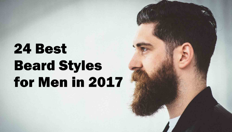 24 Best Beard Styles for Men in 2017